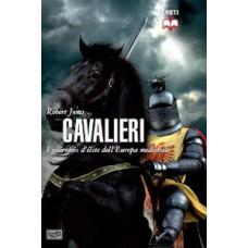 Cavalieri. I guerrieri d'élite dell'Europa medievale