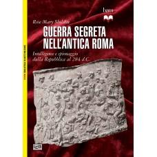 Guerra segreta nell'antica Roma. Intelligence e spionaggio dalla Repubblica al 284 d.C.