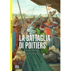 Battaglia di Poitiers. 732 d.C. - Carlo Martello blocca l'espansione islamica (La)