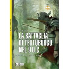 Battaglia di Teutoburgo nel 9 d.C. La fine di Varo e delle sue legioni (La)