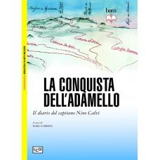 Conquista dell'Adamello. Il diario del Capitano Nino Calvi (La)