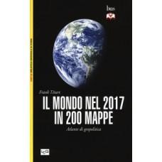 Mondo nel 2017  in 200 mappe (Il). Atlante di geopolitica