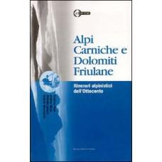 Alpi Carniche e Dolomiti friulane. Itinerari alpinistici dell'Ottocento