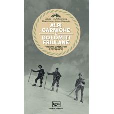 Alpi Carniche e Dolomiti Friulane. Itinerari, letteratura e fotografie
