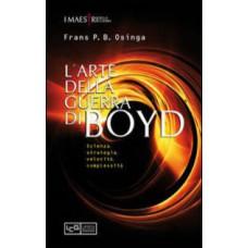 Arte della guerra di Boyd (L'). Scienza, strategia, velocità, complessità