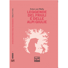 Leggende del Friuli e delle Alpi Giulie