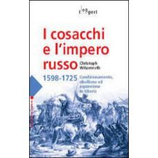 Cosacchi e l'impero russo (I). 1598-1725 Condizionamento, ribellione ed espansione di Siberia