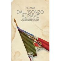 Dall'Isonzo al Piave. Lettere clandestine di un corrispondente di guerra