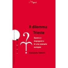 Dilemma Trieste (Il). Guerra e dopoguerra in uno scenario europeo
