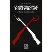 La guerra civile russa 1918-1922. Dalla Rivoluzione d'Ottobre alla nascita dell'Unione Sovietica