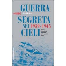 Guerra segreta nei cieli 1939-1945. Misure e contromisure elettroniche nelle operazioni aeree