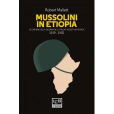 Mussolini in Etiopia. Le origini della guerra dell'Italia fascista in Africa 1919-1935