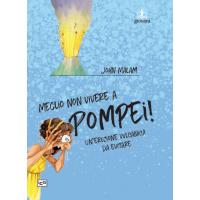 Meglio non vivere a Pompei! Un'eruzione vulcanica da evitare