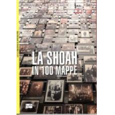 Shoah in 100 mappe (La). Lo sterminio degli ebrei d'Europa, 1939-1945