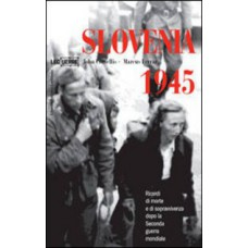 Slovenia 1945. Ricordi di morte e di sopravvivenza dopo la Seconda guerra mondiale