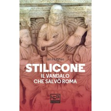 Stilicone. Il vandalo che salvò Roma