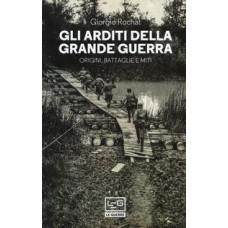Arditi della Grande Guerra (Gli). Origini, battaglie e miti. Nuova edizione