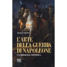 Arte della guerra di Napoleone (L'). Una biografia strategica
