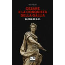 Cesare e la conquista della Gallia. alesia 52 a.C.