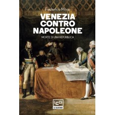 Venezia contro Napoleone. Morte di una repubblica