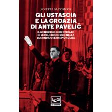 Ustascia e la Croazia di Ante Pavelic (Gli). Il genocidio dimenticato di Serbi, Ebrei e Rom nella Seconda guerra mondiale