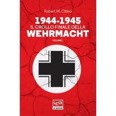 1944 -1945 Il crollo finale della Wehrmacht vol. 1