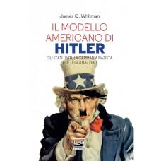 Modello americano di Hitler (Il). Gli Stati Uniti, la Germania nazista e le leggi razziali