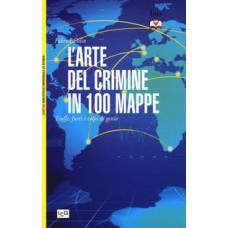 Arte del crimine in 100 mappe (L'). Truffe, furti e colpi di genio