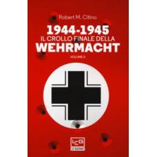1944-1945 Il crollo finale della Wehrmacht vol. II
