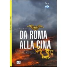 Da Roma alla Cina. Sulle Vie della Seta al tempo della Roma imperiale