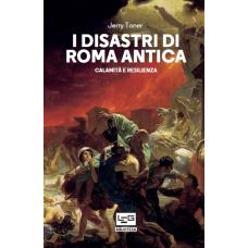 Disastri di Roma Antica. Calamità e resilienza