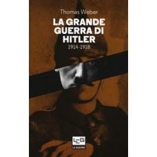 Grande guerra di Hitler (La). 1914-1918 Adolf Hitler, gli uomini del Reggimento List e la Prima guerra mondiale