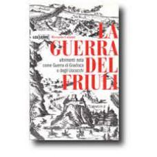 Guerra del Friuli (La) altrimenti nota come Guerra di gradisca o degli Uscocchi