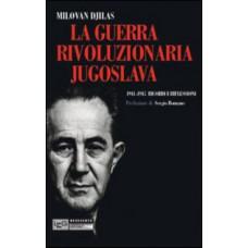 Guerra rivoluzionaria jugoslava 1941-1945 (La). Ricordi e riflessioni 1a ed.