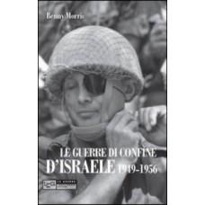 Guerre di confine d'Israele (Le). 1949-1956. Infiltrazioni arabe e rappresaglie israeliane prima della crisi di Suez