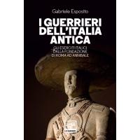 Guerrieri dell'Italia antica (I). Gli eserciti italici dalla Fondazione di Roma ad Annibale