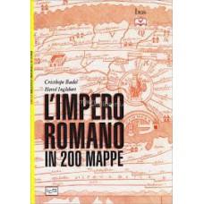 Impero romano in 200 mappe (L'). Costruzione, apogeo e fine di un impero III s. a. C. -IV secolo d. C.