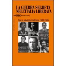 Guerra segreta nell'Italia liberata (La). Spie e sabotatori dell'Asse 1943-1945