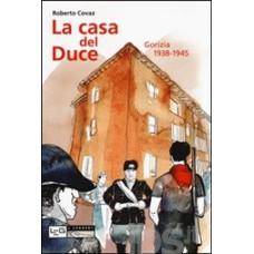 Casa del Duce (La). Gorizia 1938-1945