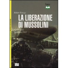 Liberazione di Mussolini (La). Gran Sasso settembre 1943