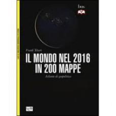 Mondo nel 2016 in 200 mappe (Il). Atlante di geopolitica