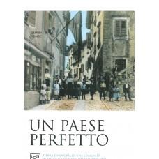 Paese perfetto (Un). Storia e memoria di una comunità in esilio: Grisignana d'Istria 1930-1960