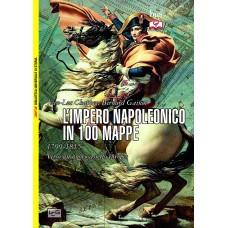 Impero napoleonico in 100 mappe. 1799-1815. Verso un nuovo assetto europeo (L')