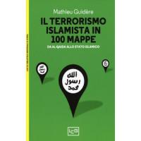 Terrorismo islamista in 100 mappe (Il). Da Al-Qaida allo stato islamico