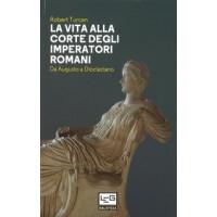 Vita alla corte degli imperatori romani (La). Da Augusto a Diocleziano