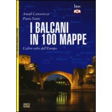 Balcani in 100 mappe (I). L'altro volto dell'Europa