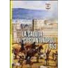 Caduta di Costantinopoli 1453 (La). La conquista ottomana di Costantinopoli