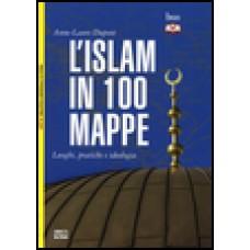 Islam in 100 mappe (L'). Luoghi, pratiche e ideologia